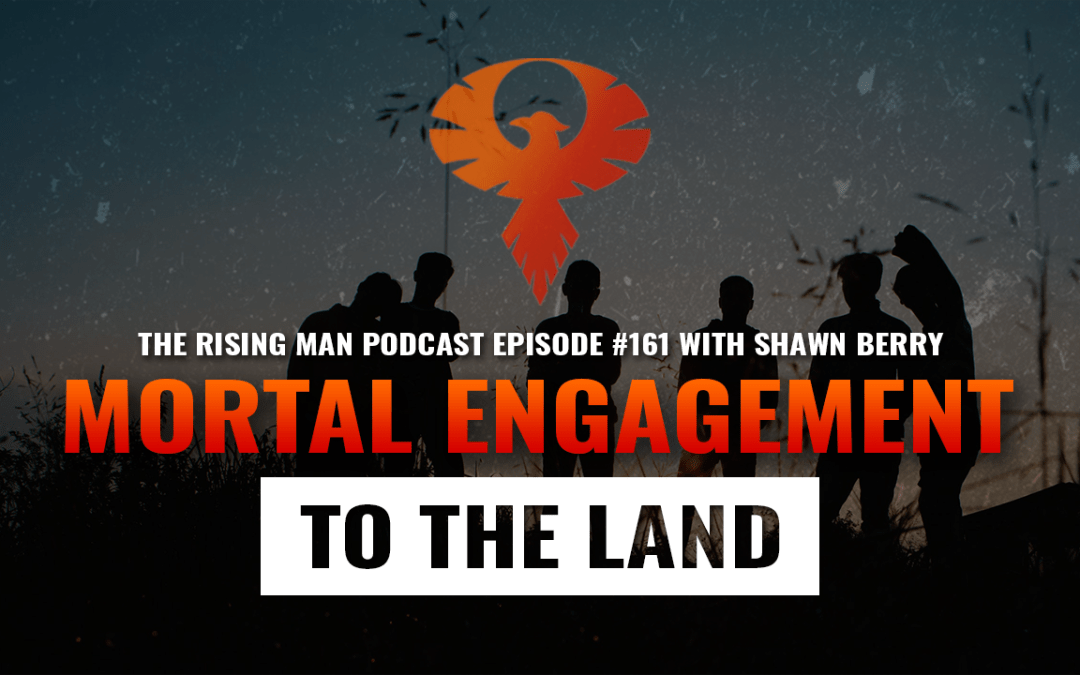 RMP 161 – Mortal Engagement to the Land with Shawn Berry
