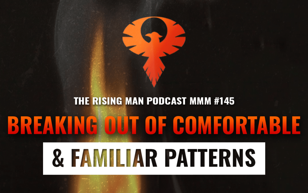 MMM 145 – Breaking Out of Comfortable & Familiar Patterns
