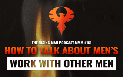 MMM 161 – How To Talk About Men's Work With Other Men (Pt.1)