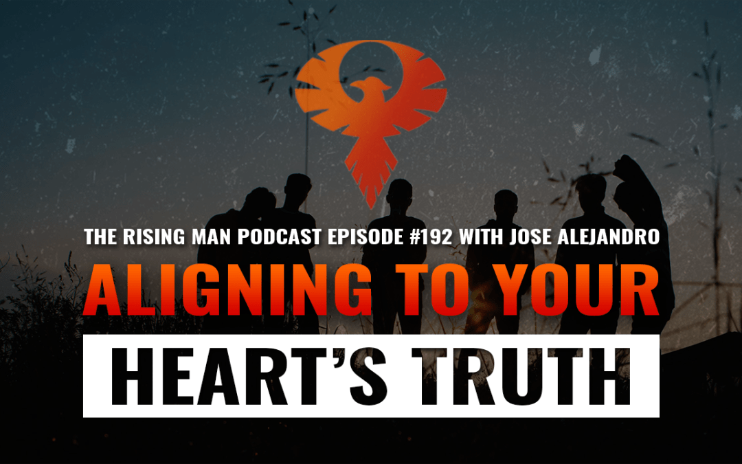 RMP 192 – Aligning To Your Heart's Truth with Jose Alejandro