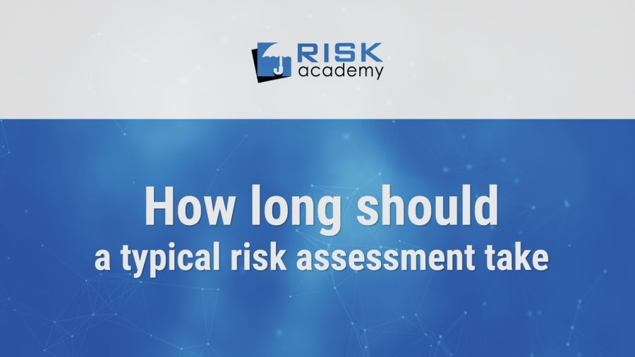 72. How long should a typical risk assessment take?