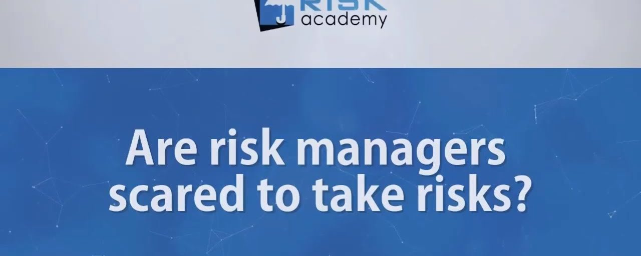 100. Are risk managers scared to take risks?