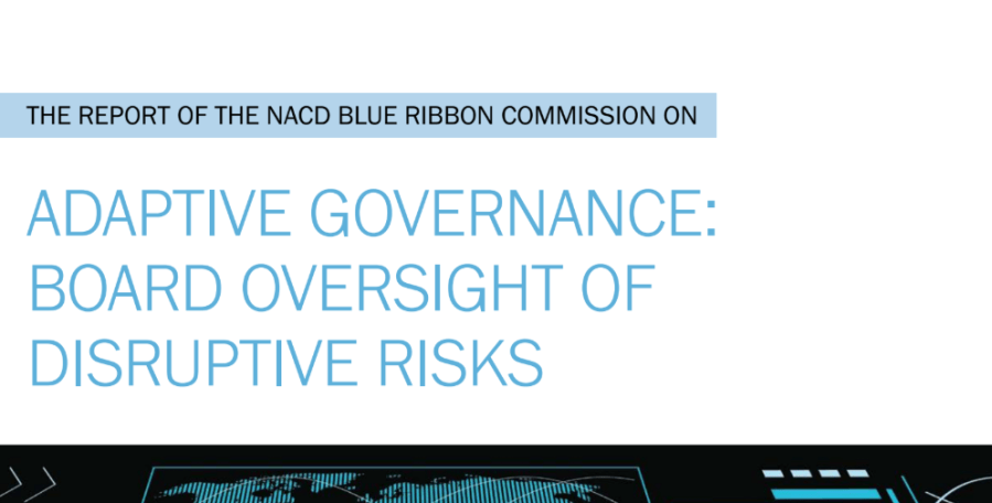 The Report of the NACD Blue Ribbon Commission on Adaptive Governance: Board Oversight of Disruptive Risks