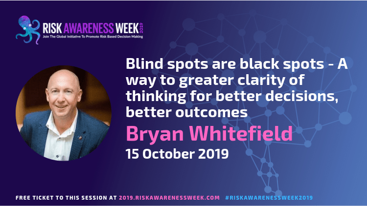 Blind spots are black spots – A way to greater clarity of thinking for better decisions, better outcomes #riskawarenessweek2019