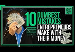 The Dumbest Mistakes Entrepreneurs Make with Their Money