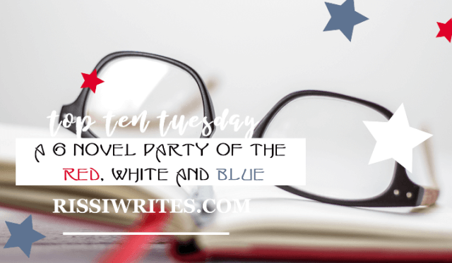 A 6 Novel Party of the Red, White and Blue | Top Ten Tuesday July 2. Talking about some red, white and blue cover designs + a few childhood favorites.