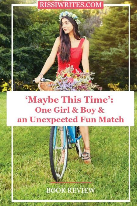 Maybe this Time: One Girl & Boy & and Unexpected Fun Match. A book review of the Kasie West novel. All text © Rissi JC / RissiWrites.com