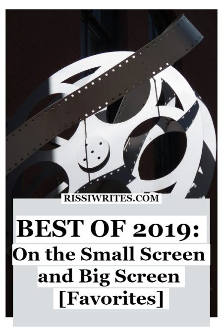 Best of 2019: On the Small Screen and Big Screen Favorites. Talking the Best of 2019: Movies (and TV/streaming titles!) I enjoyed this past year. © Rissi JC