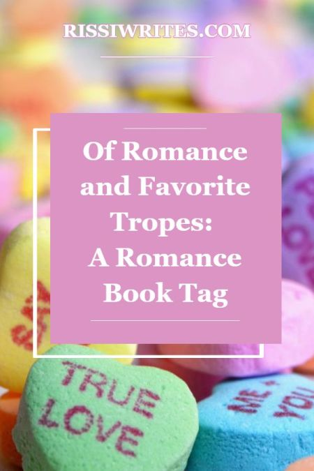Of Romance and Favorite Tropes: A Romance Book Tag. In which I join the Romance Book Tag! How would you answer these Qs? Text © Rissi JC