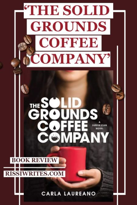 'The Solid Grounds Coffee Company' is the End of a Unique Trio. Review of book 3 in Carla Laureano's fabulous contemporary series! Text © Rissi JC