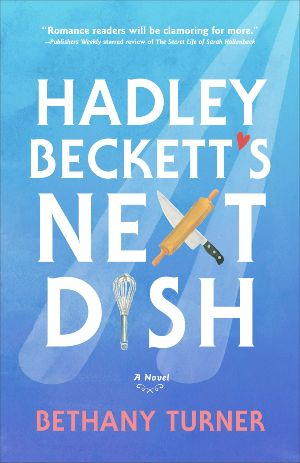 'Hadley Beckett's Next Dish': Hate-to-Love in a Fun RomCom. A review of the Bethany Turner novel. All review text © Rissi JC