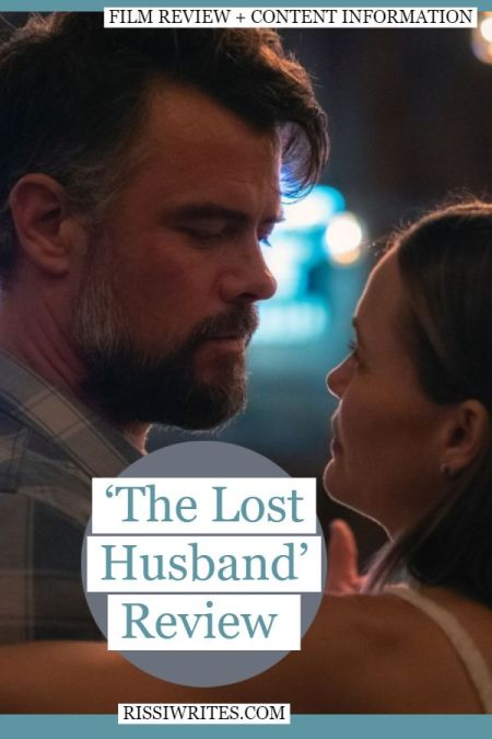 Based on the Romance Novel: 'The Lost Husband' Review. Leslie Bibb and Josh Duhamel co-star in the Katherine Center adaptation. Text © Rissi JC