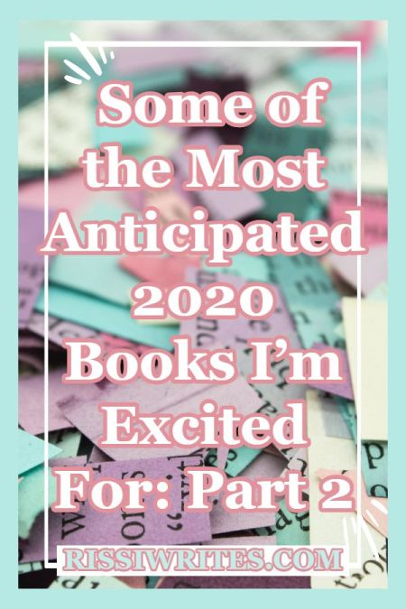 Some of the Most Anticipated 2020 Books I'm Excited For: Part 2. Talking anticipated book of 2020, part 2 that I'm curious about! Text © Rissi JC