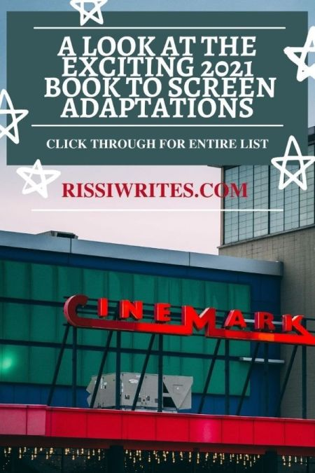 A LOOK AT THE EXCITING 2021 BOOK TO SCREEN ADAPTATIONS. A guide to *some* of the 2021 Book to Screen adaptations coming our way! Text © Rissi JC