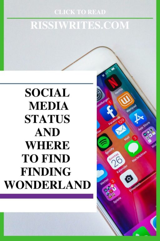 SOCIAL MEDIA STATUS AND WHERE TO FIND FINDING WONDERLAND. Talking on where to find Finding Wonderland on social media. Text © Rissi JC