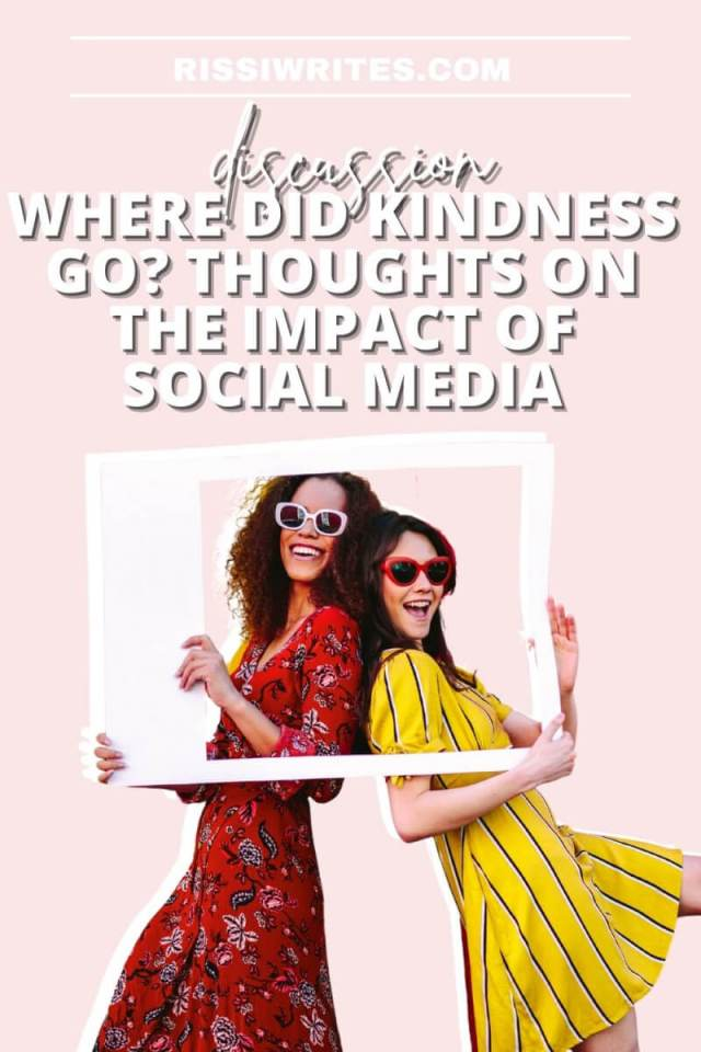 WHERE DID KINDNESS GO? THOUGHTS ON THE IMPACT OF SOCIAL MEDIA. Chatting about the lack of kindness on social media. All text © Rissi JC
