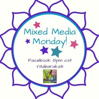 Mixed Media Monday!  Episodes every Monday filled with artsy fun on FB at 8 pm CST!