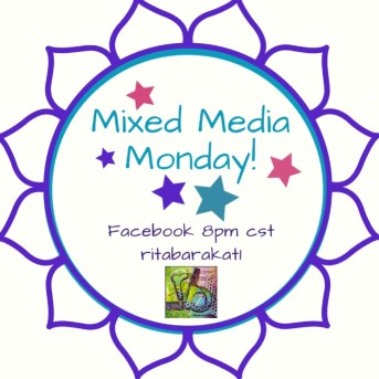 Every Monday 8 pm CST, join us for a live episode od Mixed Media Monday on Facebook! An episode filled with techniques, new products, projects and all artsy related things! Every monday at 8 CST, Ritabarakat1 on FB