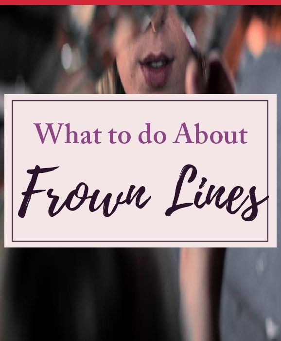 What Can You Do About Those Frown Lines?