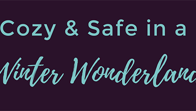 Keep Cozy (and Safe) in a Winter Wonderland