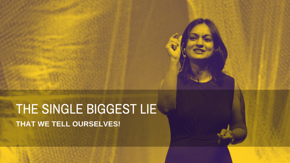 THE SINGLE BIGGEST LIE THAT WE TELL OURSELVES
