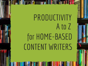 Productivity A to Z for Home-Based Content Writers