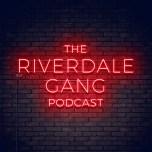 Riverdale Gang: SE 5 Episode 18 – Chapter Ninety-Five: Riverdale: (RIP)?