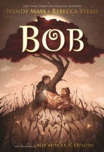 Bob by Wendy Mass & Rebecca Stead book cover