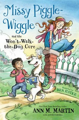Missy Piggle Wiggle and the Won't-Walk-the-Dog-Cure by Ann M. Martin