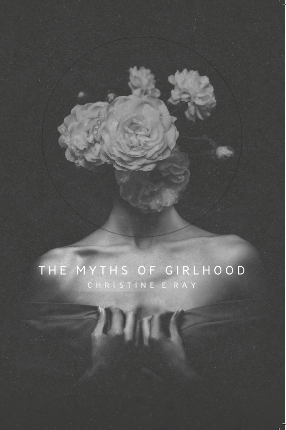 The Myths of Girlhood by Christine Ray