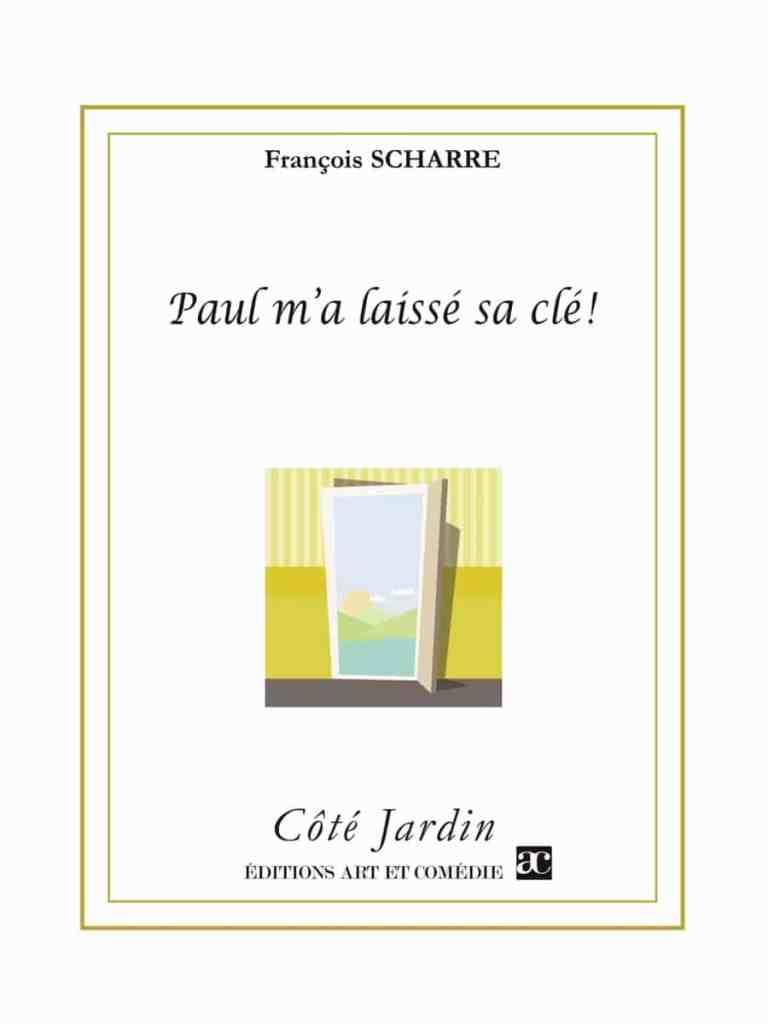 """François Scharre, Paul m'a laissé sa clé ! éditions Art et Comédie, collection """"Côté Jardin"""""""