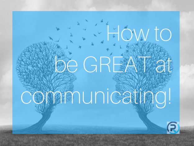 How to be GREAT at Communicating!