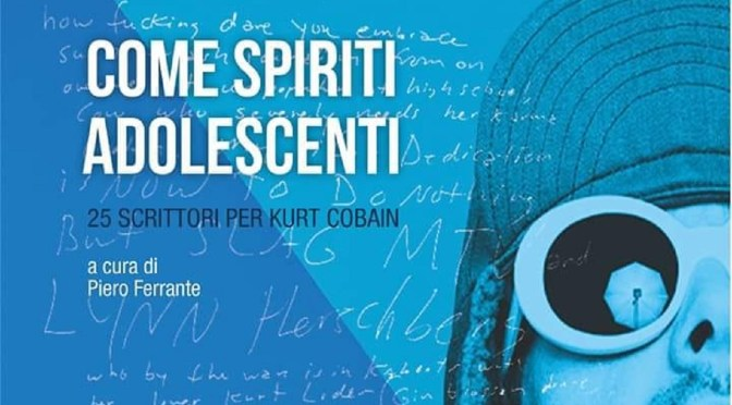 Come Spiriti Adolescenti – 25 racconti dedicati a Kurt Cobain + djset all'Officina degli Esordi di Bari