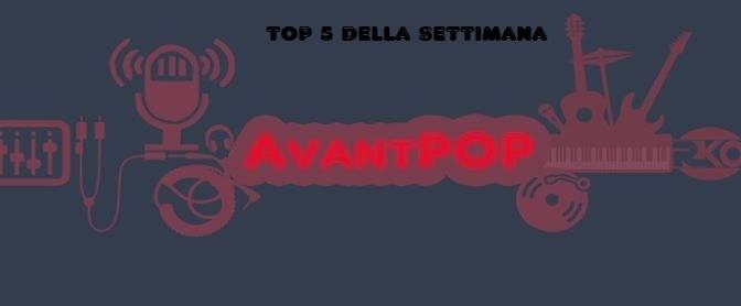 AVANTPOP: la TOP 5 dei nuovi singoli della settimana