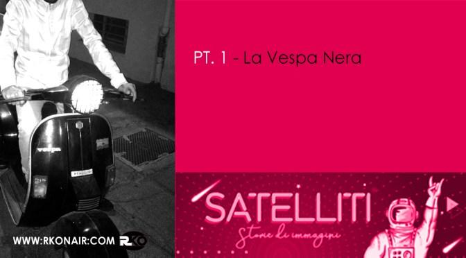 LA VESPA NERA, raccontato in Satelliti – Storie di immagini