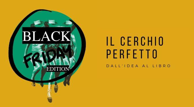 """""""Il cerchio perfetto: dall'idea al libro"""" in promozione fino a lunedì 30 novembre"""