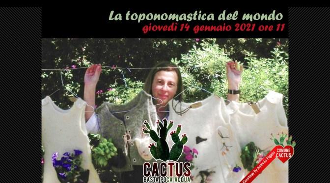 La toponomastica del mondo è la nuova puntata di Cactus. Basta poca acqua