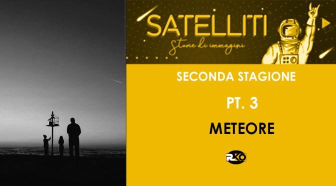 METEORE,  Satelliti – Storie di immagini – SECONDA STAGIONE