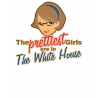 The Prettiest Girls are in the White House Palin shirt