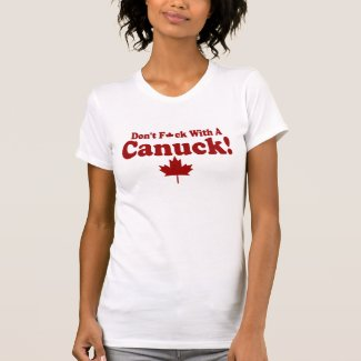 DON'T F*CK WITH A CANUCK !! T-SHIRTS