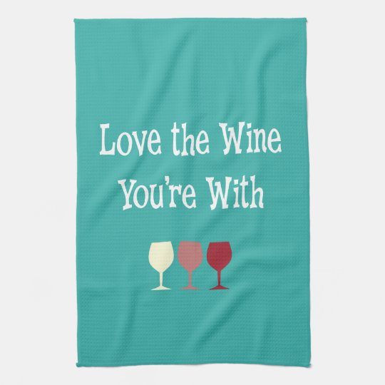 Download Funny wine saying Love the Wine You're With Kitchen Towel ...