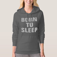Born To Sleep Hoodie