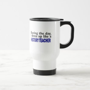 During The Day (History Teacher) Travel Mug