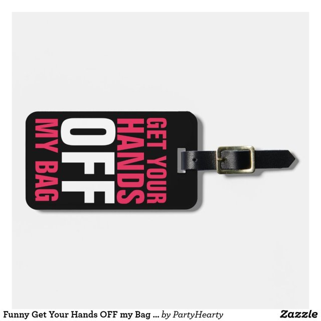 Funny Get Your Hands OFF my Bag Luggage Tag