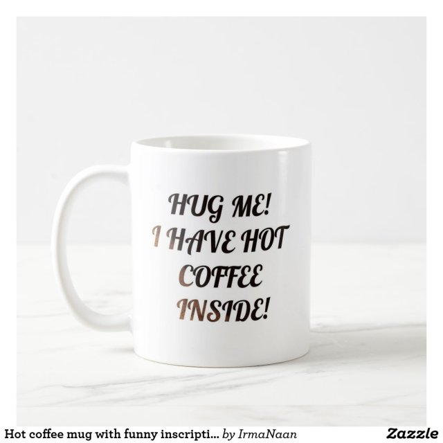 Hot coffee mug with funny inscription