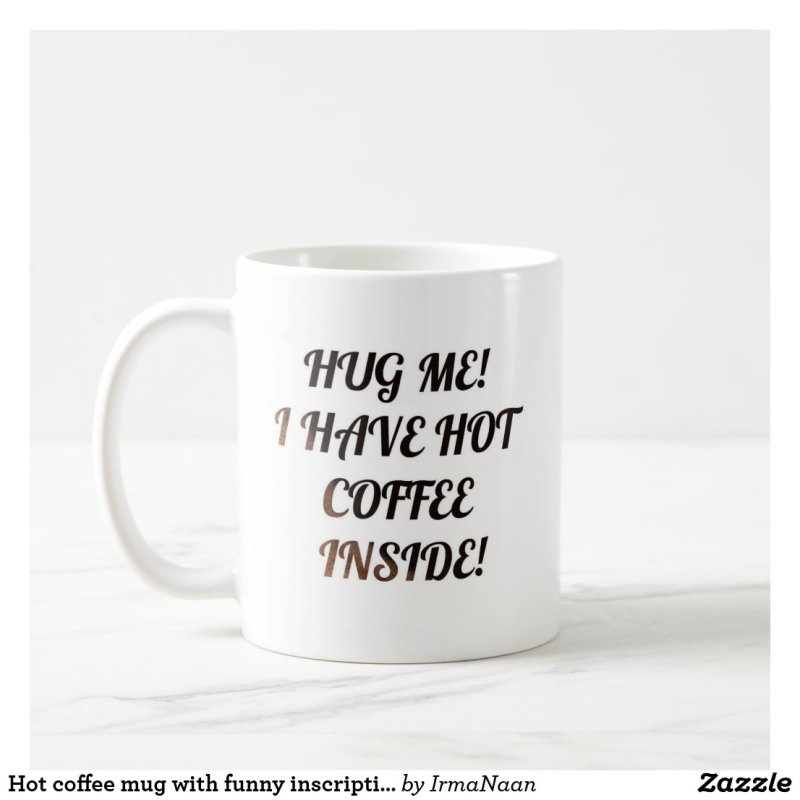 Hot coffee mug with funny inscription