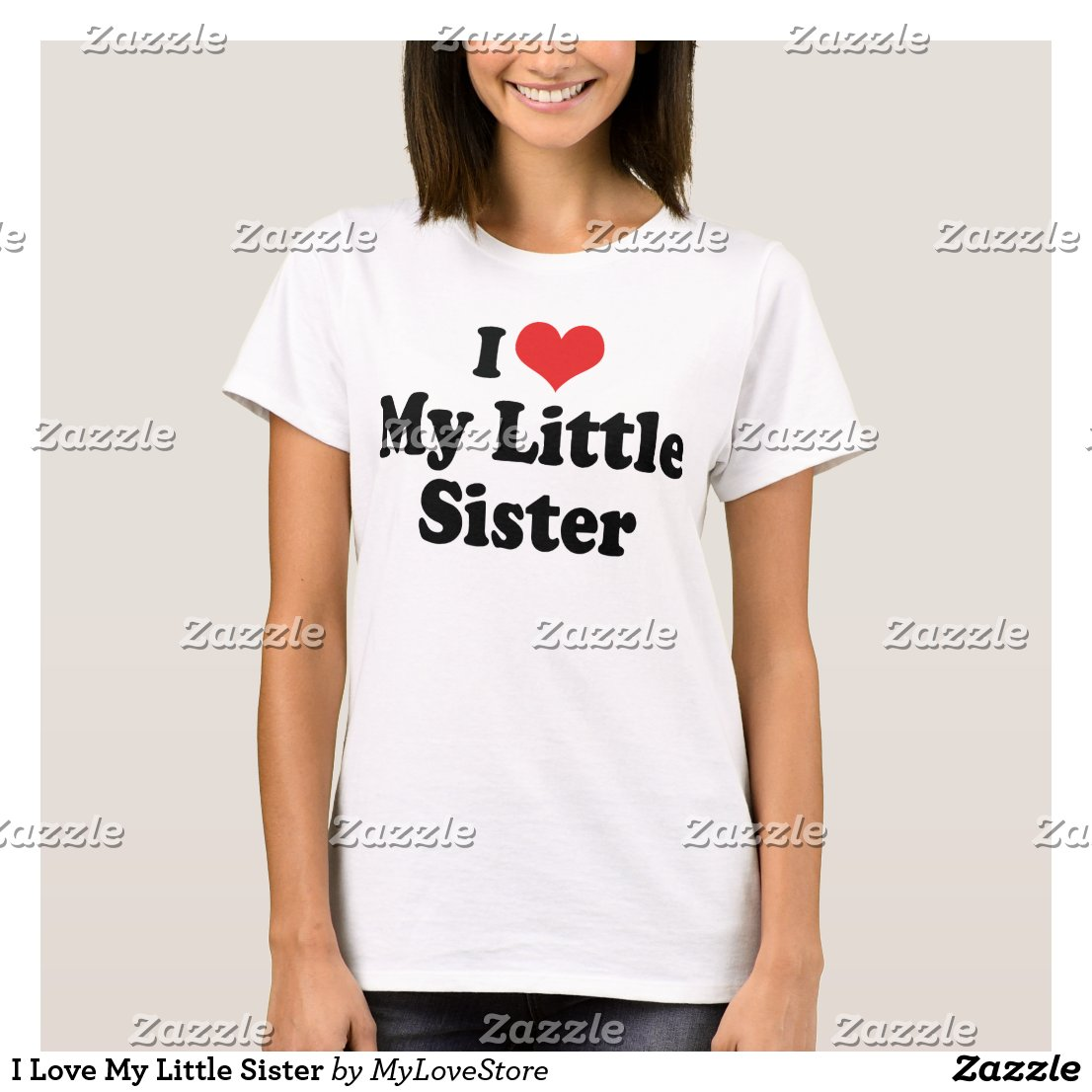 I Love My Little Sister T-Shirt