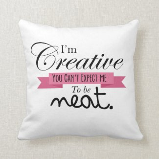 """""""I'm Creative.."""" Messy Room Pillow"""
