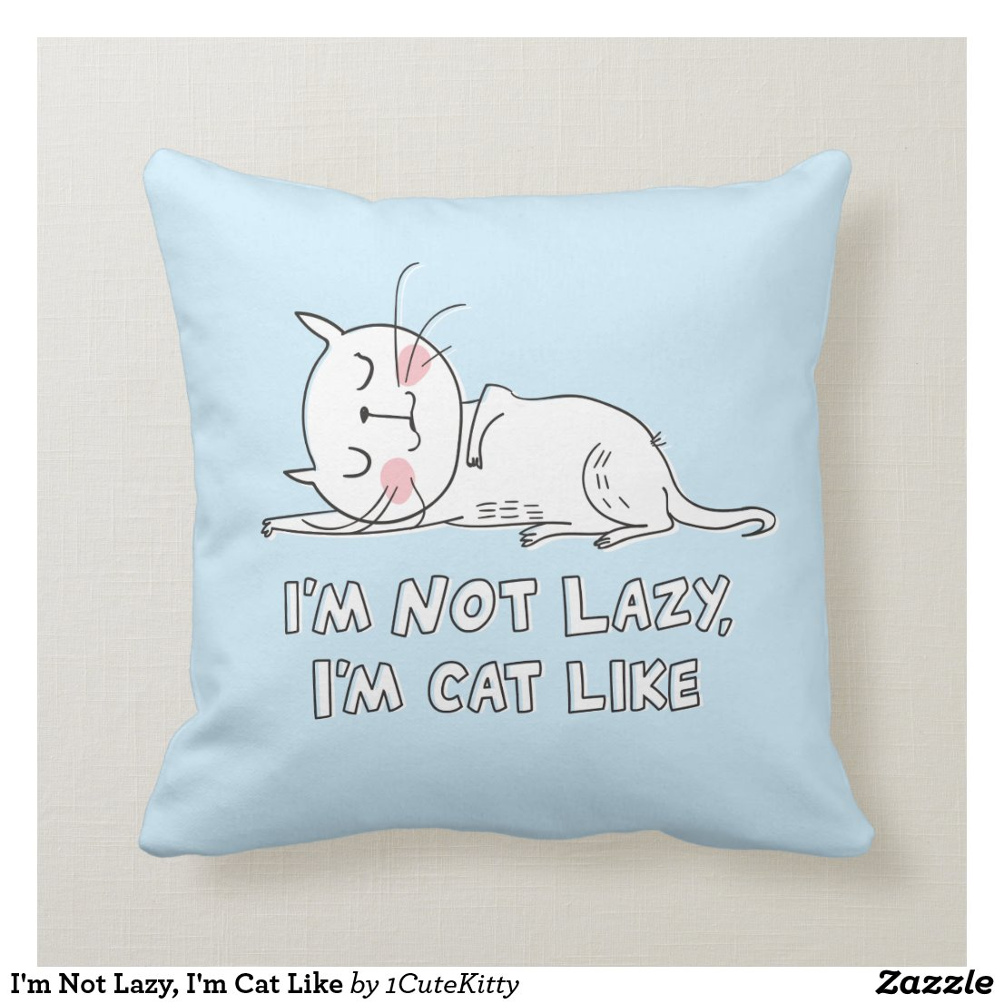 I'm Not Lazy, I'm Cat Like Cushion