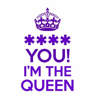 I'M THE QUEEN zazzle_shirt